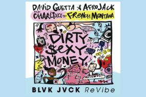 David Guetta & Afrojack ft Charli XCX & French Montana Dirty Sexy Money BLVK JVCK ReVibe